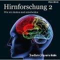 Hirnforschung 2 -
