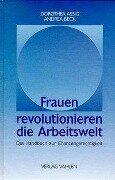 Frauen revolutionieren die Arbeitswelt - Dorothea Assig, Andrea Beck