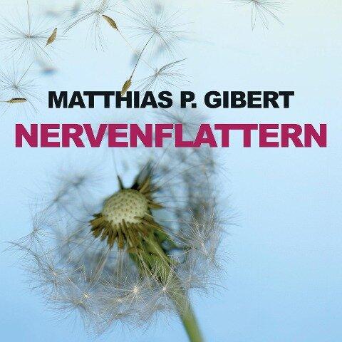 Nervenflattern (Ungekürzt) - Matthias P. Gibert