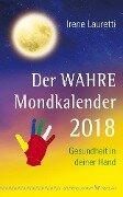 Der WAHRE Mondkalender 2018 - Irene Lauretti