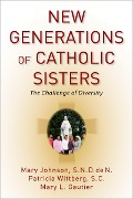 New Generations of Catholic Sisters - Mary L. Gautier, Mary Johnson S. N. D. de N., Patricia Wittberg S. C.