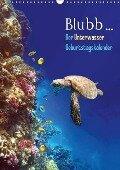 Blubb... Der Unterwasser Geburtstagskalender (Wandkalender immerwährend DIN A3 hoch) - Tina Melz
