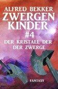 Der Kristall der Zwerge: Zwergenkinder #4 - Alfred Bekker