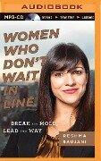 Women Who Don't Wait in Line: Break the Mold, Lead the Way - Reshma Saujani