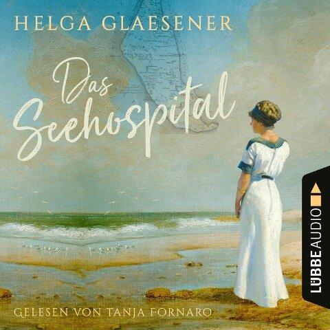 Das Seehospital (Ungekürzt) - Helga Glaesener