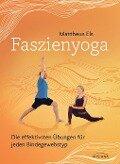 Faszienyoga - Die effektivsten Übungen für jeden Bindegewebstyp - Mattheus Els