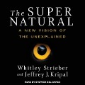 The Super Natural: A New Vision of the Unexplained - Whitley Strieber, Jeffrey J. Kripal