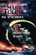 Mark Tolins - Mord ohne Waffe: Mark Tolins - Held des Weltraums #16 - W. W. Shols