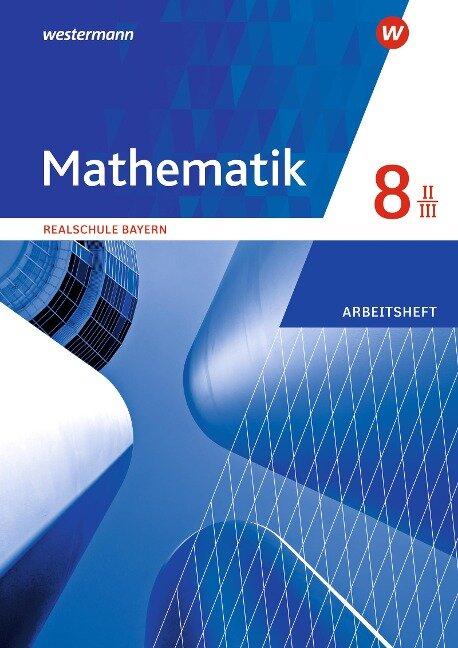Mathematik 8. Arbeitsheft WPF II/III mit Lösungen. Realschulen. Bayern -