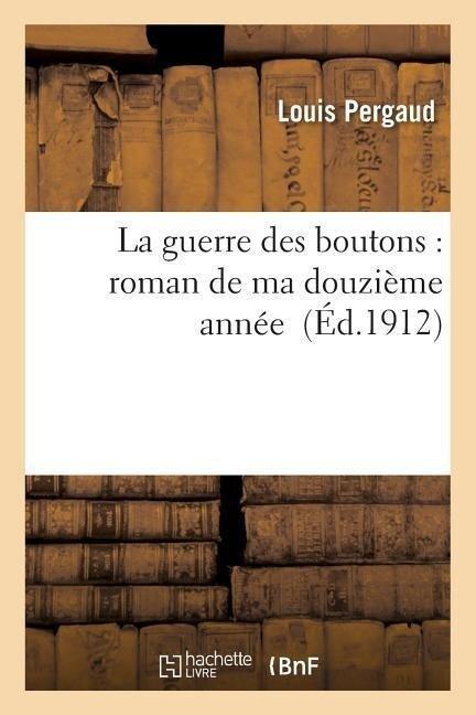 La Guerre Des Boutons: Roman de Ma Douzième Année - Pergaud-L