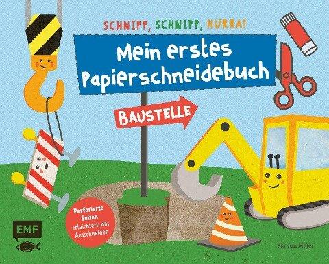 Schnipp, schnipp, hurra! Mein erstes Papierschneidebuch - Baustelle - Pia von Miller