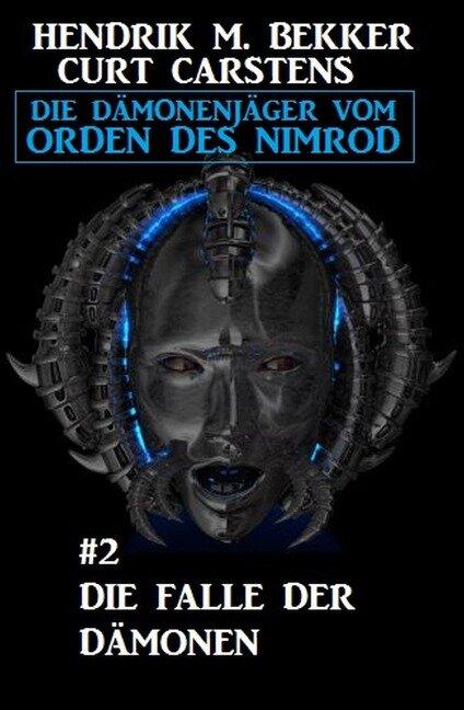 Die Falle der Dämonen: Die Dämonenjäger vom Orden des Nimrod #2 - Hendrik M. Bekker, Curt Carstens