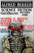 Science Fiction Großband Oktober 2018 - 1302 Seiten fantastische Spannung - Alfred Bekker, Hendrik M. Bekker, Wilfried A. Hary, Harvey Patton, Bernd Teuber