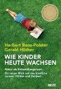 Wie Kinder heute wachsen - Herbert Renz-Polster, Gerald Hüther