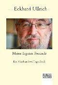 Meine ärgsten Freunde - Eckhard Ullrich