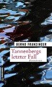 Tannenbergs letzter Fall - Bernd Franzinger