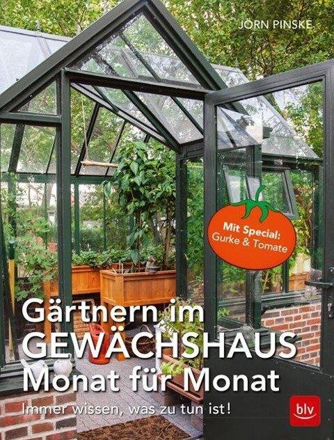 Gärtnern im Gewächshaus Monat für Monat - Jörn Pinske