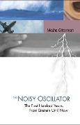 Noisy Oscillator, The: The First Hundred Years, From Einstein Until Now - Moshe Gitterman