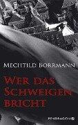 Wer das Schweigen bricht - Mechtild Borrmann