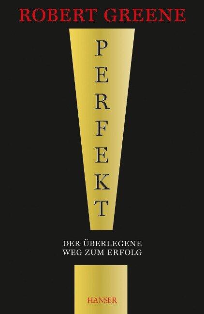 Perfekt! Der überlegene Weg zum Erfolg - Robert Greene
