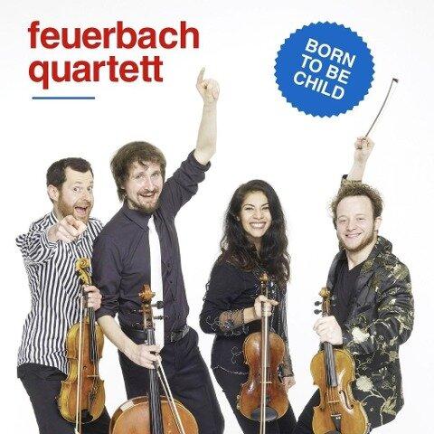 Born to be Child - Feuerbach Quartett