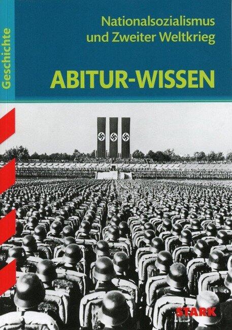 Abitur-Wissen - Geschichte Nationalsozialismus und Zweiter Weltkrieg - Martin Liepach