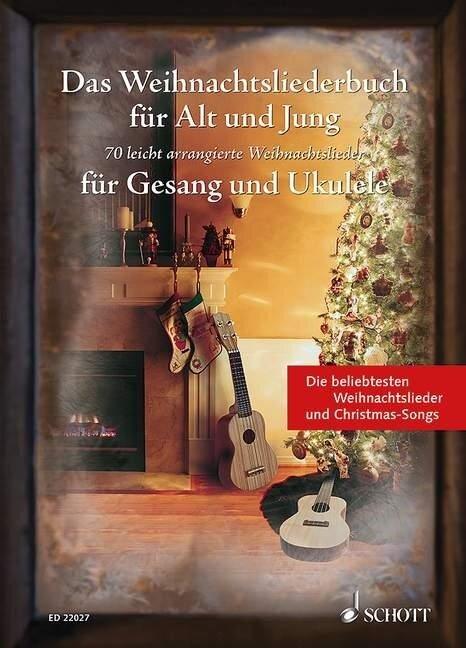 Das Weihnachtsliederbuch für Alt und Jung. Gesang und Ukulele -