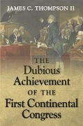 Dubious Achievement of the First Continental Congress - James C. Thompson
