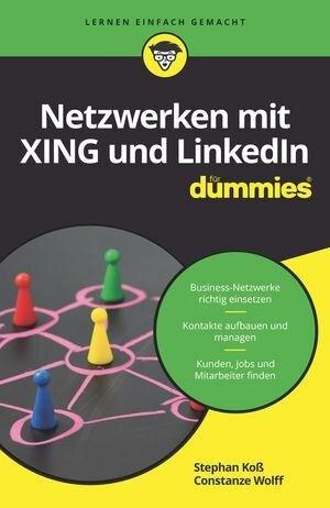 Netzwerken mit Xing und LinkedIn für Dummies - Constanze Wolff, Stephan Koß