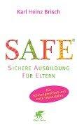 SAFE® - Sichere Ausbildung für Eltern - Karl Heinz Brisch