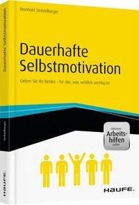Dauerhafte Selbstmotivation - inkl. Arbeitshilfen online - Reinhold Stritzelberger
