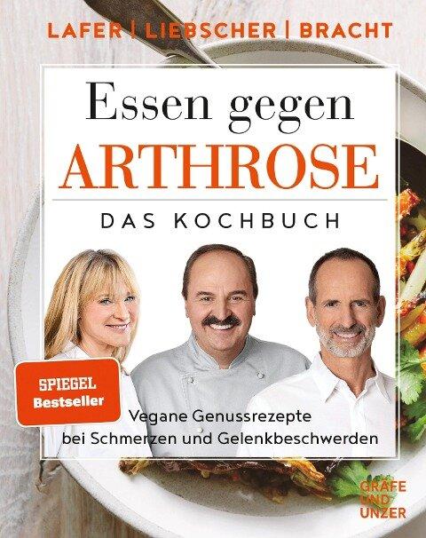 Essen gegen Arthrose - Johann Lafer, Petra Bracht, Roland Liebscher-Bracht, Petra Bracht