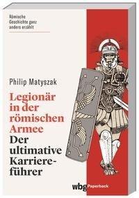 Legionär in der römischen Armee - Philip Matyszak