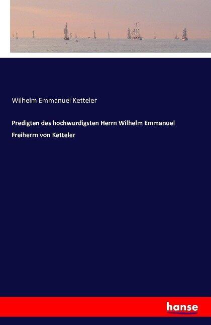 Predigten des hochwurdigsten Herrn Wilhelm Emmanuel Freiherrn von Ketteler - Wilhelm Emmanuel Ketteler