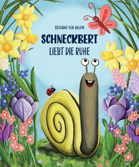 Schneckbert liebt die Ruhe - Susanne von Halem