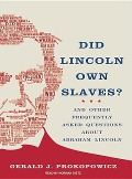 Did Lincoln Own Slaves?: And Other Frequently Asked Questions about Abraham Lincoln - Gerald J. Prokopowicz