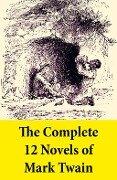 The Complete 12 Novels of Mark Twain - Mark Twain