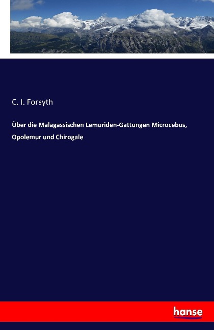 Über die Malagassischen Lemuriden-Gattungen Microcebus, Opolemur und Chirogale - C. I. Forsyth
