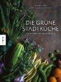 Die grüne Stadtküche - Claudia Hirschberger, Arne Schmidt