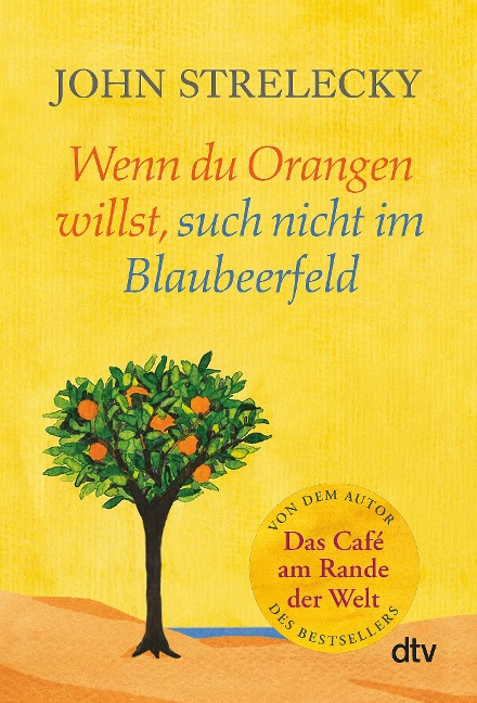 Wenn du Orangen willst, such nicht im Blaubeerfeld - John Strelecky