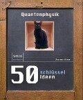 50 Schlüsselideen Quantenphysik - Joanne Baker