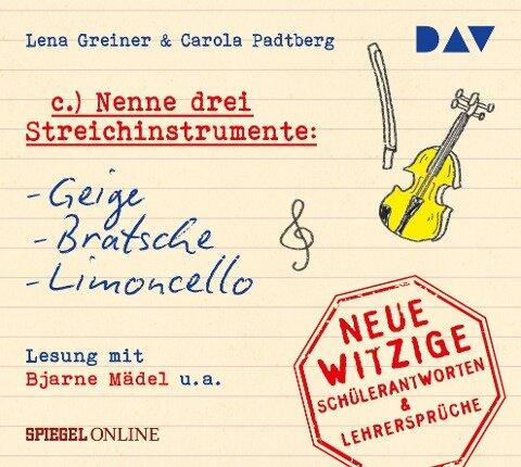 Nenne drei Streichinstrumente: Geige, Bratsche, Limoncello. Neue witzige Schülerantworten & Lehrersprüche - Lena Greiner, Carola Padtberg