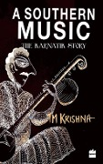 A Southern Music: Exploring the Karnatik Tradition - T. M. Krishna