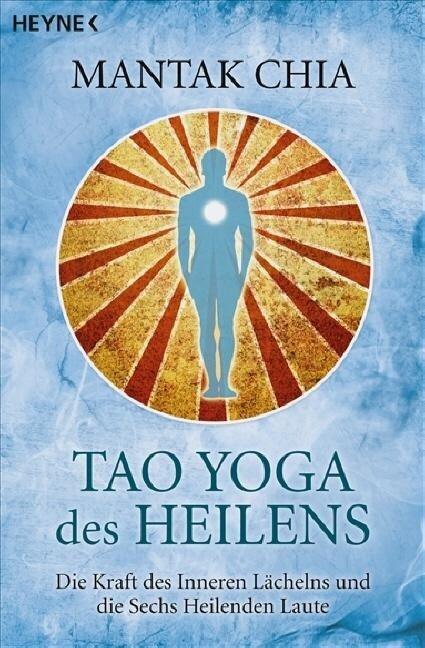Tao Yoga des Heilens - Mantak Chia