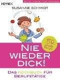 Nie wieder dick - Das Kochbuch für Berufstätige - Susanne Schmidt
