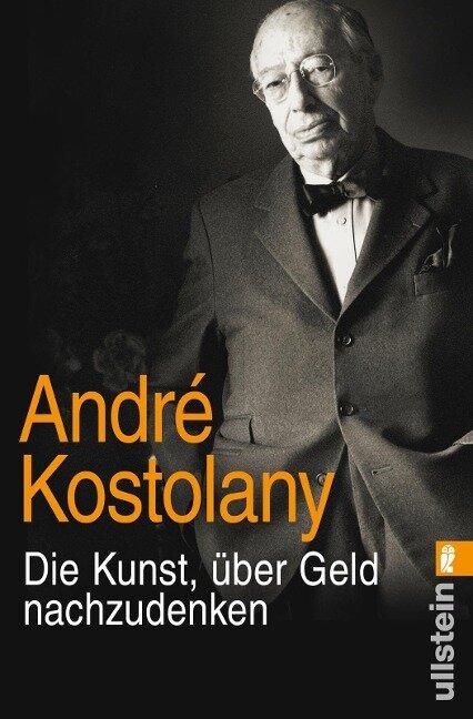 Die Kunst, über Geld nachzudenken - André Kostolany