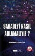 Sahabeyi Nasil Anlamayiz - Muhammed Emin Yildirim