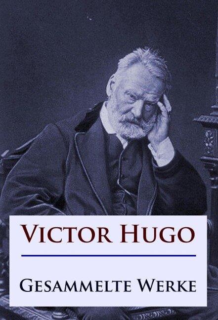 Victor Hugo - Gesammelte Werke - Victor Hugo
