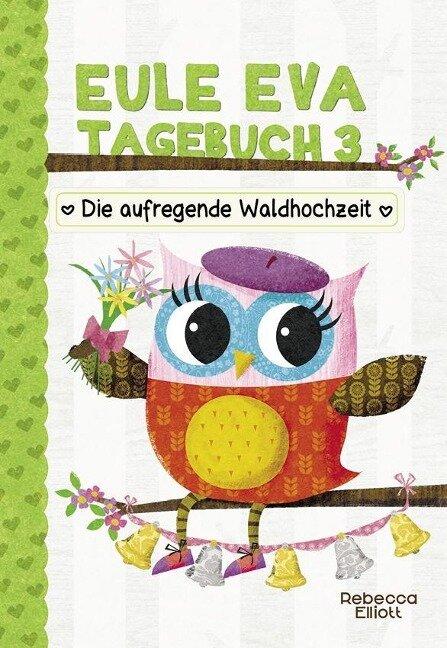 Eule Eva Tagebuch 3 - Kinderbücher ab 6-8 Jahre (Erstleser Mädchen) - Rebecca Elliott