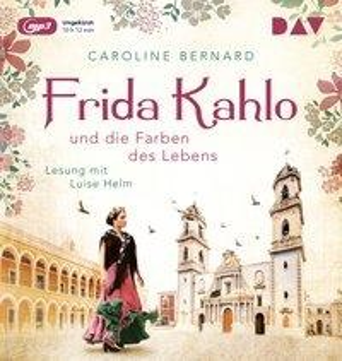 Frida Kahlo und die Farben des Lebens - Caroline Bernard